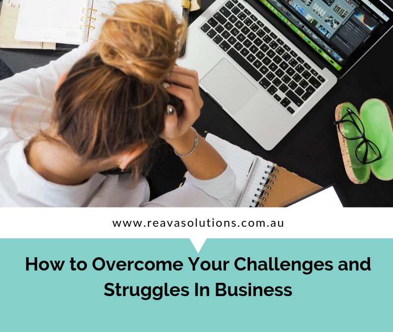 How to Overcome Your Challenges and Struggles In Business