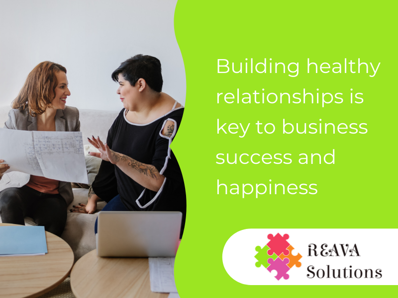 Building healthy relationships is key to business success and happiness