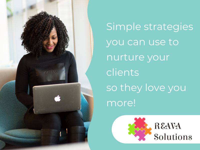 Simple strategies you can use to nurture your clients so they love you more