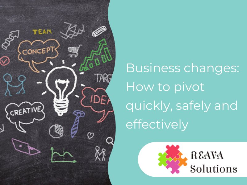 Business changes: how to pivot quickly, safely and effectively