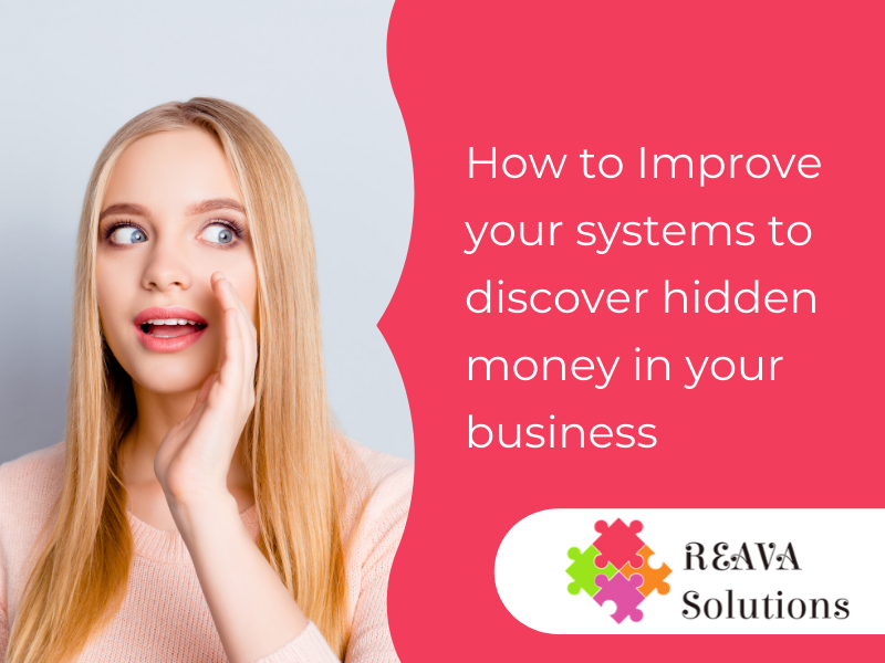 How to Improve your systems to discover hidden money in your business