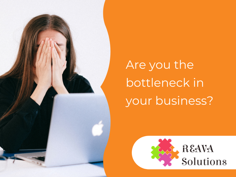 Are you the bottleneck in your business?