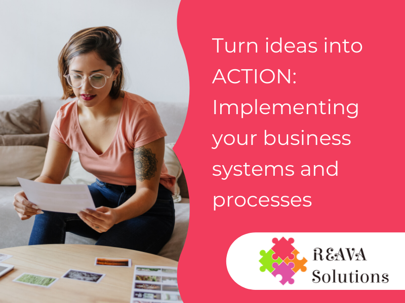 Turn ideas into ACTION: Implementing your business systems and processes