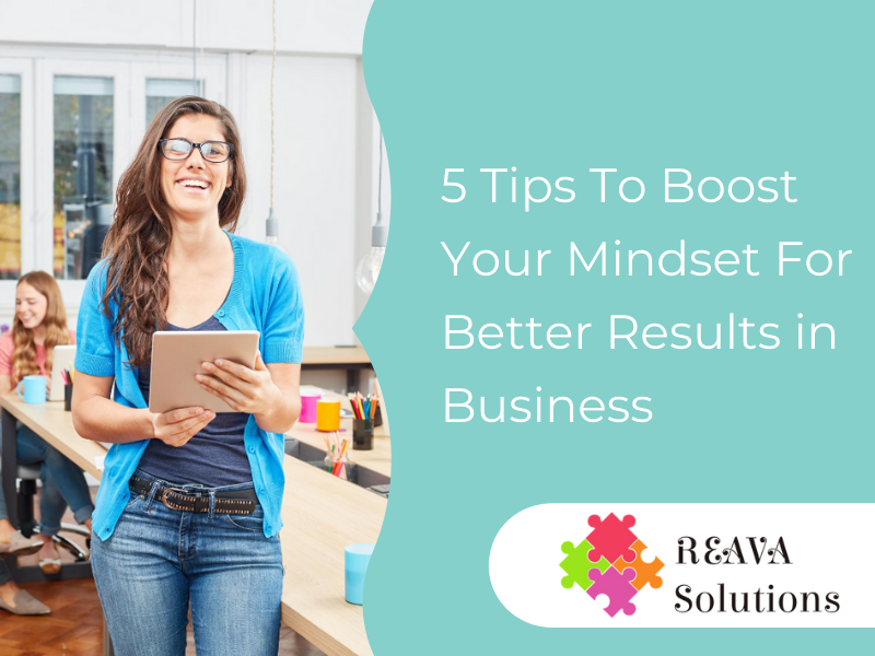 5 Tips To Boost Your Mindset For Better Results in Business