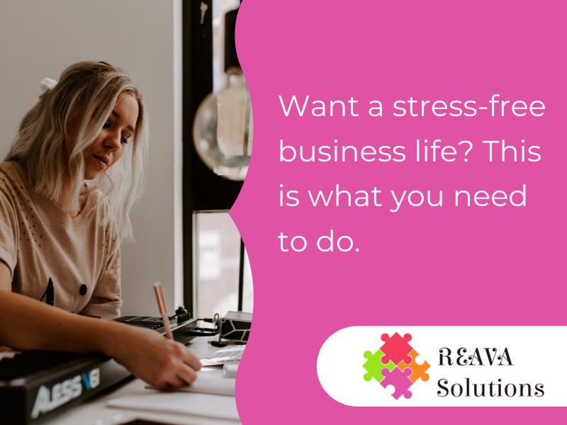 Want a stress-free business life? This is what you need to do.