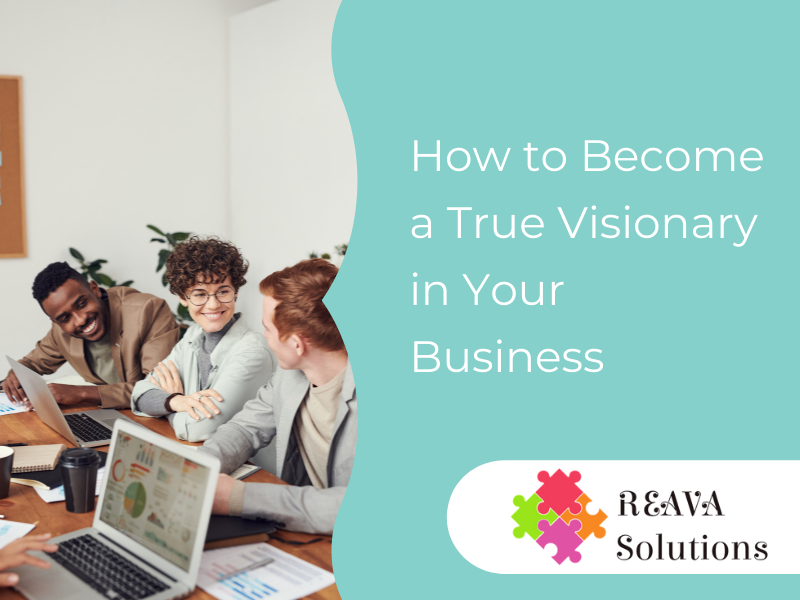 How to Become a True Visionary in Your Business