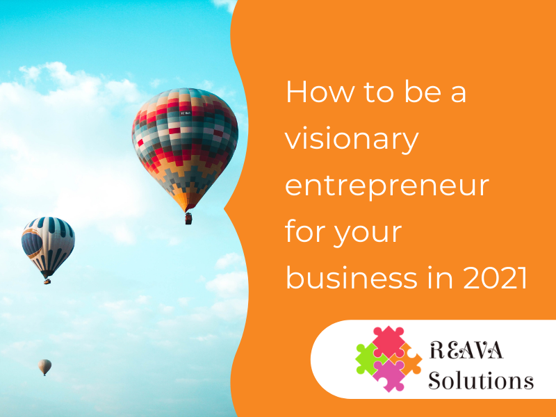 How to be a visionary entrepreneur for your business in 2021Visionary entrepreneurs